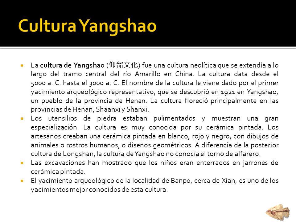 La cultura de Yangshao ( ) fue una cultura neolítica que se extendía a lo largo del tramo central del río Amarillo en China. La cultura data desde el