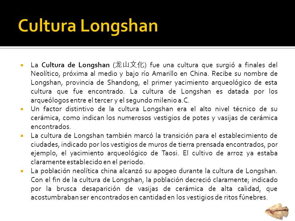 La Cultura de Longshan ( ) fue una cultura que surgió a finales del Neolítico, próxima al medio y bajo río Amarillo en China. Recibe su nombre de Long