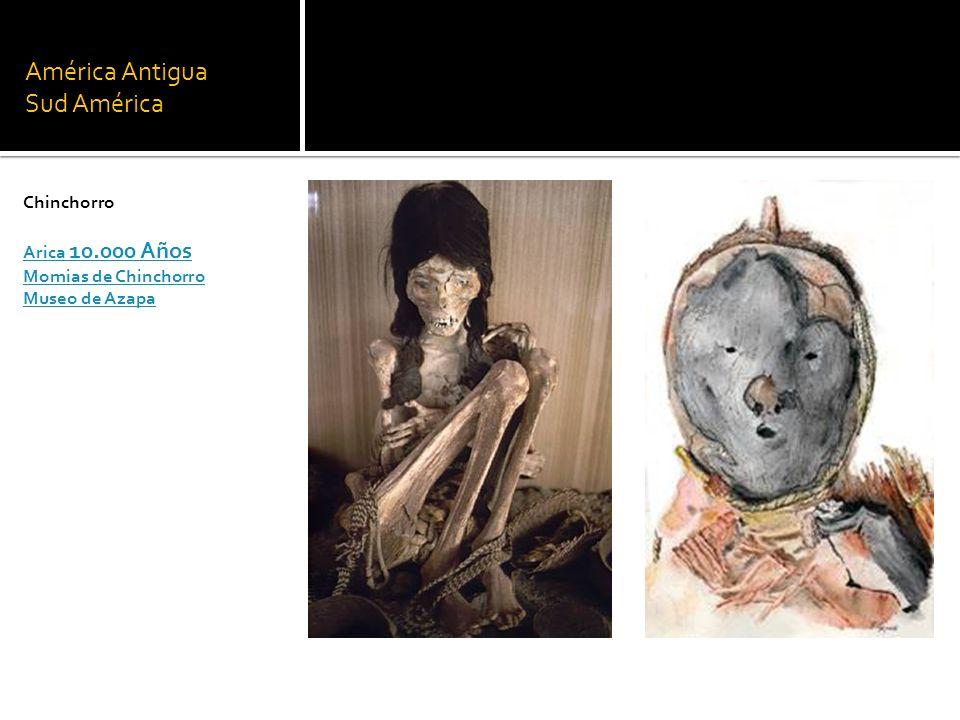 América Antigua Sud América Chinchorro Arica 10.000 Años Momias de Chinchorro Museo de Azapa