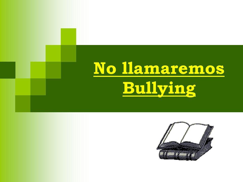 No llamaremos Bullying