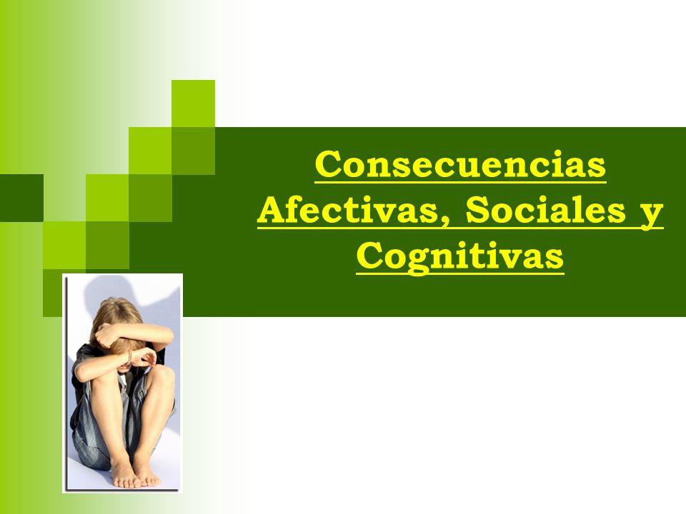 Consecuencias Afectivas, Sociales y Cognitivas