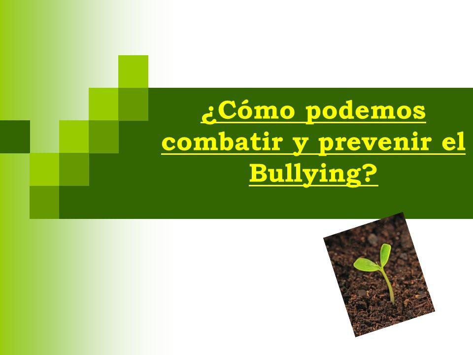 ¿Cómo podemos combatir y prevenir el Bullying?