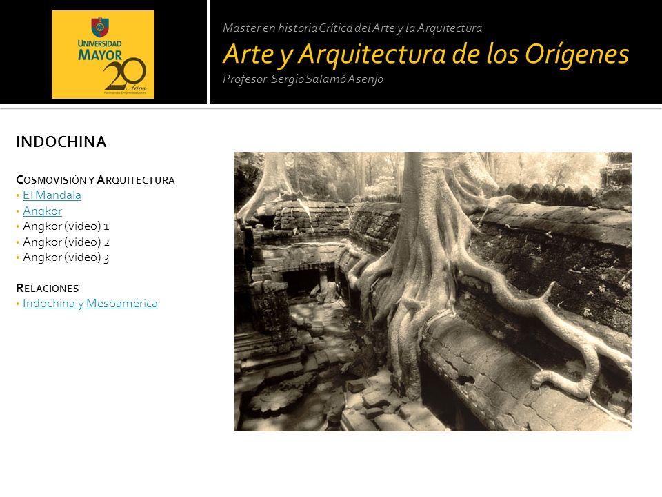 Master en historia Crítica del Arte y la Arquitectura Arte y Arquitectura de los Orígenes Profesor Sergio Salamó Asenjo INDOCHINA C OSMOVISIÓN Y A RQU