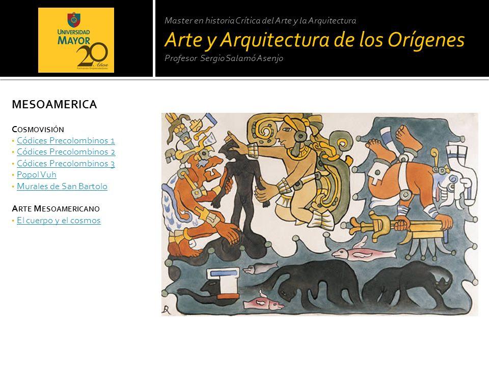 Master en historia Crítica del Arte y la Arquitectura Arte y Arquitectura de los Orígenes Profesor Sergio Salamó Asenjo MESOAMERICA C OSMOVISIÓN Códic