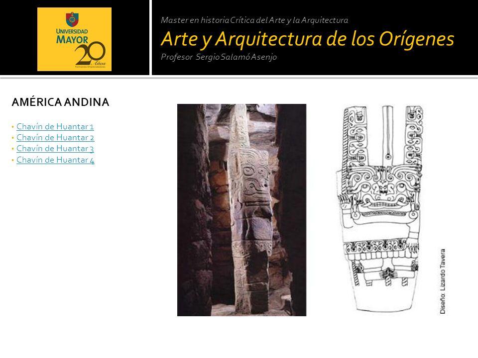 Master en historia Crítica del Arte y la Arquitectura Arte y Arquitectura de los Orígenes Profesor Sergio Salamó Asenjo AMÉRICA ANDINA Chavín de Huant