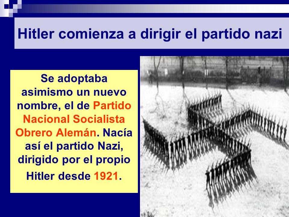 Hitler comienza a dirigir el partido nazi Se adoptaba asimismo un nuevo nombre, el de Partido Nacional Socialista Obrero Alemán. Nacía así el partido