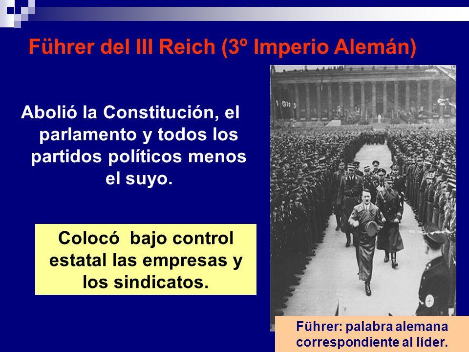 Führer del III Reich (3º Imperio Alemán) Führer: palabra alemana correspondiente al líder. Abolió la Constitución, el parlamento y todos los partidos