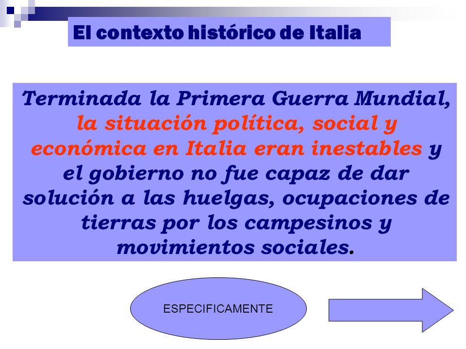 El contexto histórico de Italia Terminada la Primera Guerra Mundial, la situación política, social y económica en Italia eran inestables y el gobierno