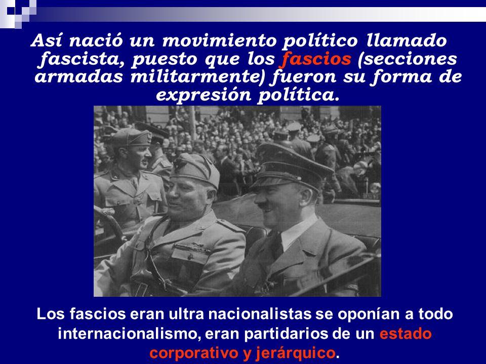 Así nació un movimiento político llamado fascista, puesto que los fascios (secciones armadas militarmente) fueron su forma de expresión política. Los