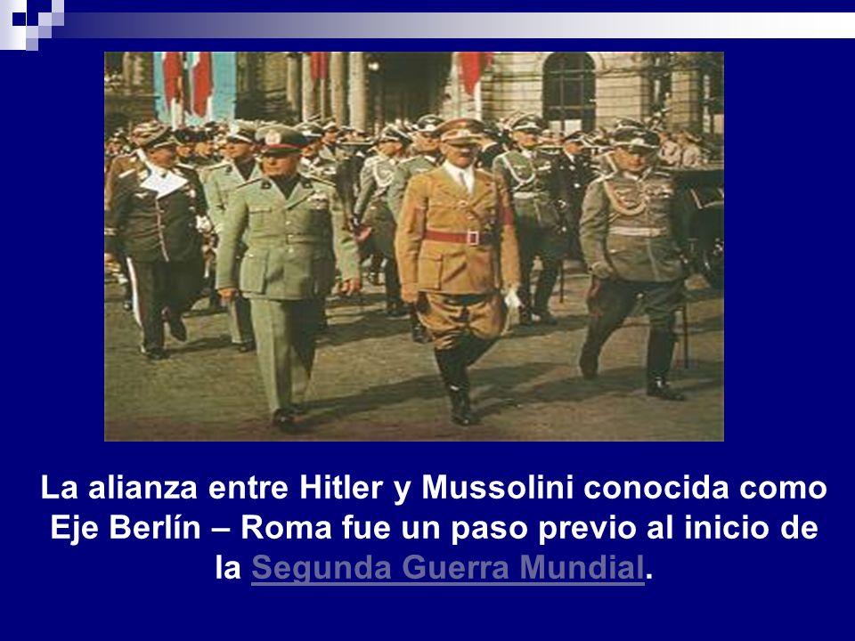 La alianza entre Hitler y Mussolini conocida como Eje Berlín – Roma fue un paso previo al inicio de la Segunda Guerra Mundial.Segunda Guerra Mundial