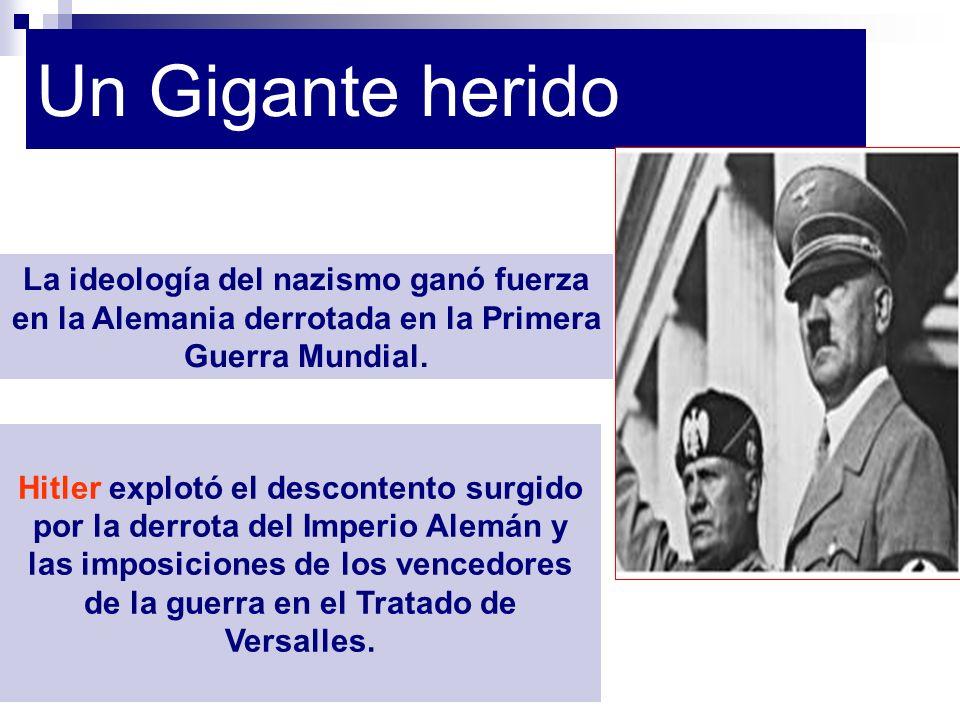 Un Gigante herido Hitler explotó el descontento surgido por la derrota del Imperio Alemán y las imposiciones de los vencedores de la guerra en el Trat