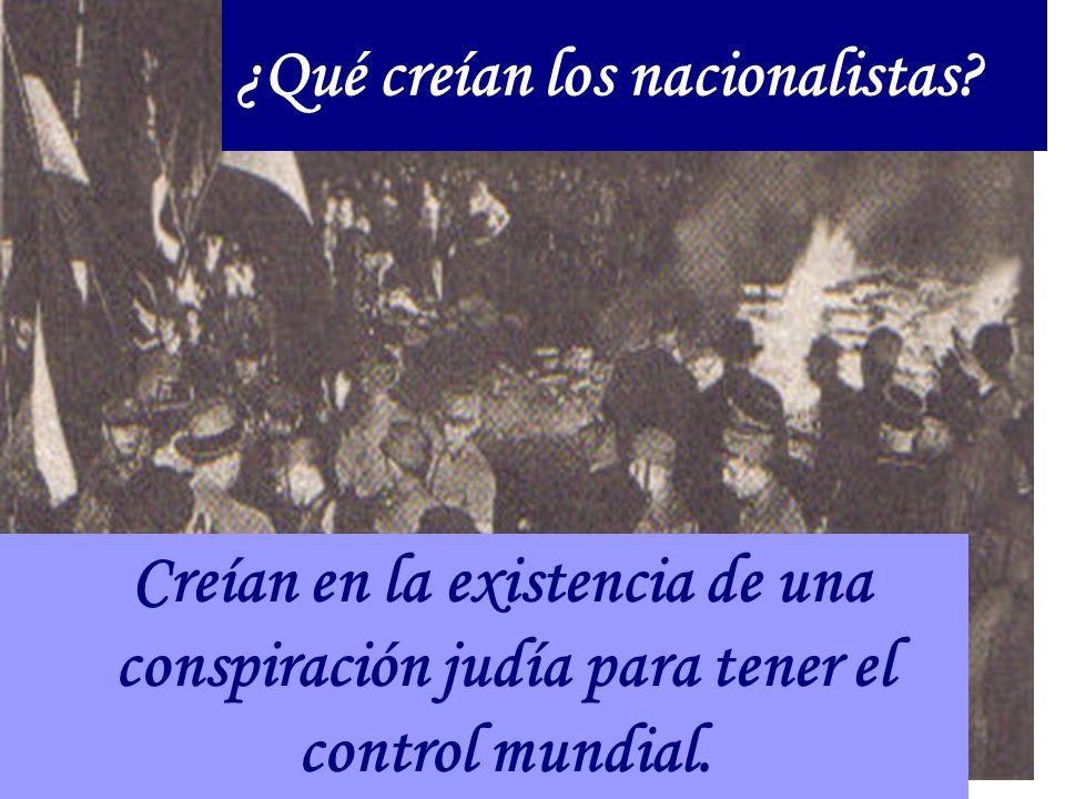 ¿Qué creían los nacionalistas? Creían en la existencia de una conspiración judía para tener el control mundial.
