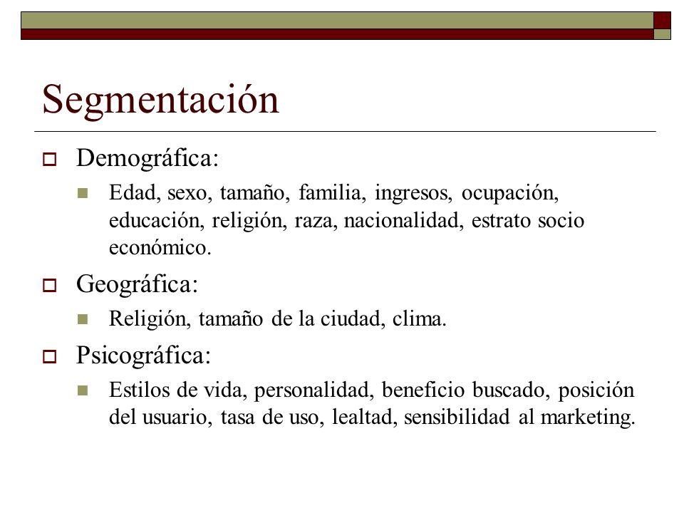 Segmentación Demográfica: Edad, sexo, tamaño, familia, ingresos, ocupación, educación, religión, raza, nacionalidad, estrato socio económico. Geográfi