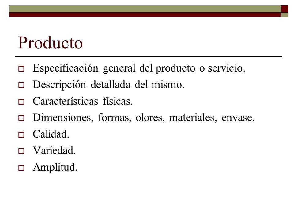 Producto Especificación general del producto o servicio. Descripción detallada del mismo. Características físicas. Dimensiones, formas, olores, materi