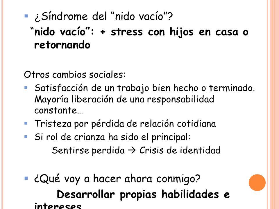 ¿Síndrome del nido vacío? nido vacío: + stress con hijos en casa o retornando Otros cambios sociales: Satisfacción de un trabajo bien hecho o terminad