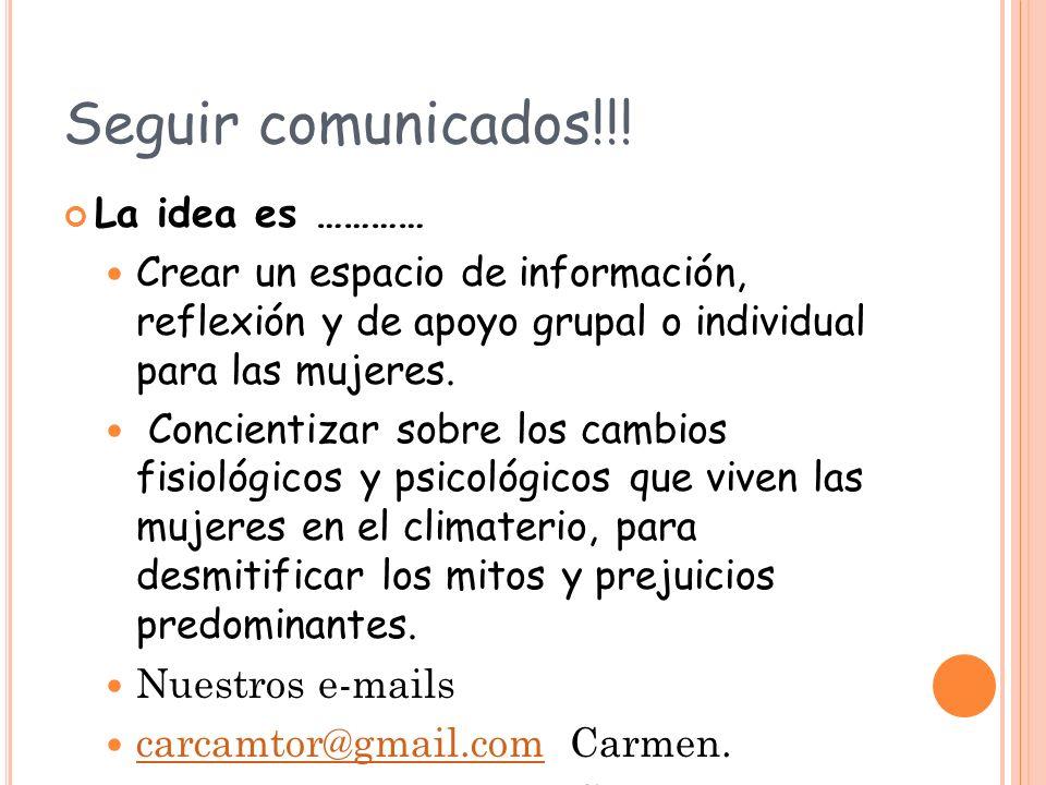 Seguir comunicados!!! La idea es ………… Crear un espacio de información, reflexión y de apoyo grupal o individual para las mujeres. Concientizar sobre l