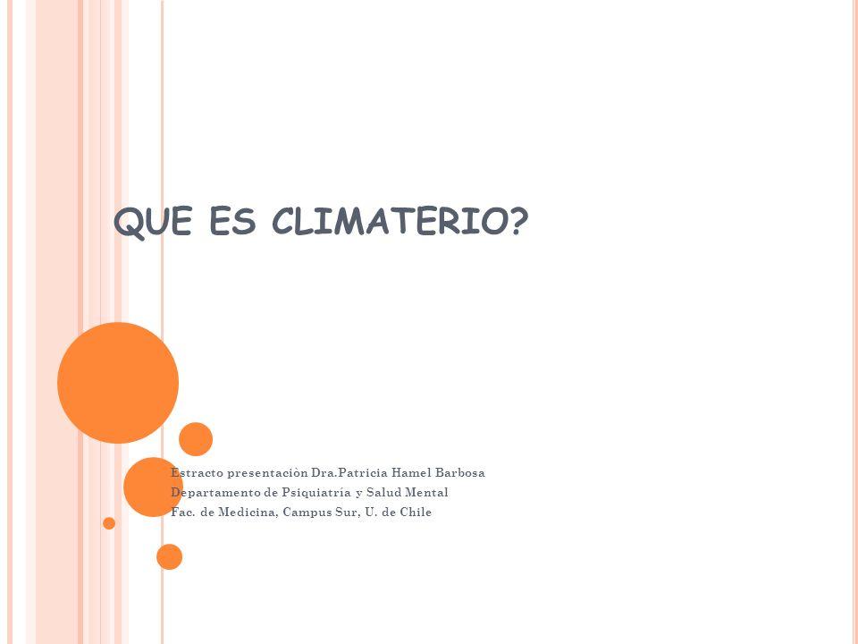CLIMATERIO Y MENOPAUSIA Climaterio: período de vida de la mujer que marca la transición del estado reproductor al no reproductor por la declinación hormonal.