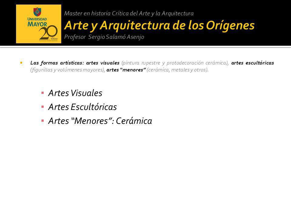 Las formas artísticas: artes visuales (pintura rupestre y protodecoración cerámica), artes escultóricas (figurillas y volúmenes mayores), artes menore
