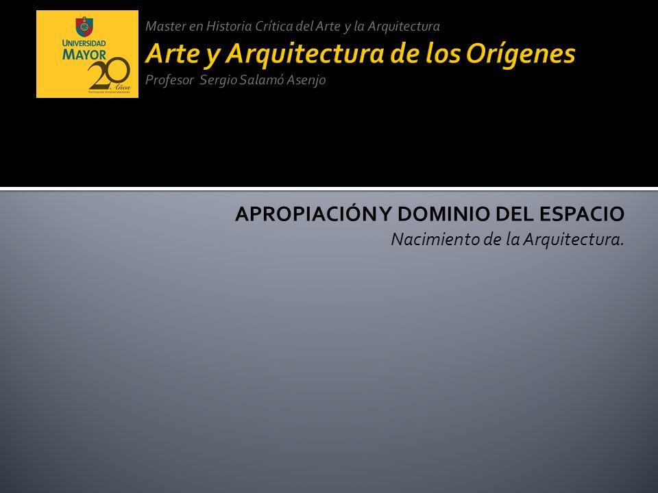 APROPIACIÓN Y DOMINIO DEL ESPACIO Nacimiento de la Arquitectura.
