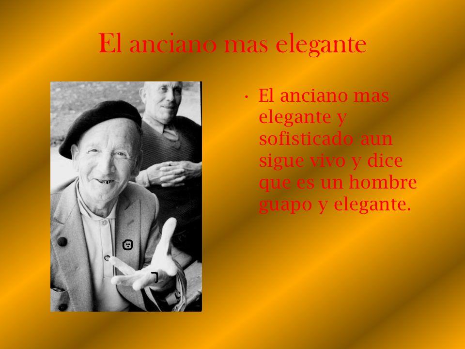 El anciano mas elegante El anciano mas elegante y sofisticado aun sigue vivo y dice que es un hombre guapo y elegante.
