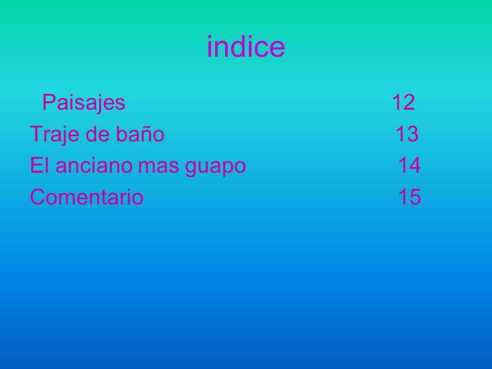 indice Paisajes 12 Traje de baño 13 El anciano mas guapo 14 Comentario 15