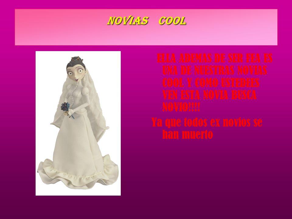 NOVIAS COOL ELLA ADEMAS DE SER FEA ES UNA DE NUESTRAS NOVIAS COOL Y COMO USTEDEES VEN ESTA NOVIA BUSCA NOVIO!!!.