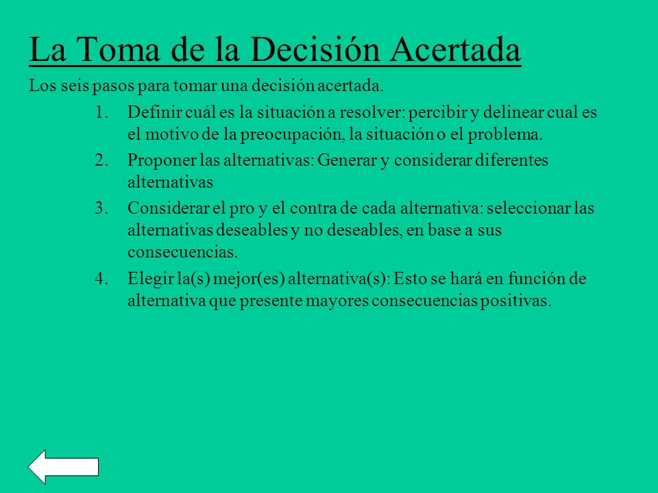 La Toma de la Decisión Acertada Los seis pasos para tomar una decisión acertada. 1.Definir cuál es la situación a resolver: percibir y delinear cual e