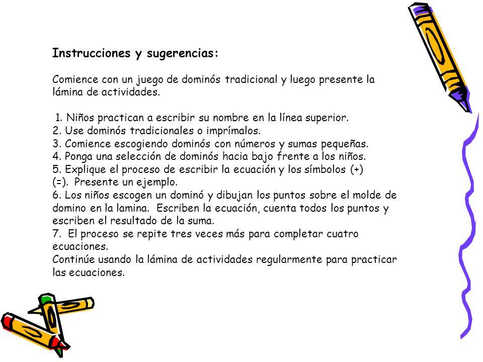 Instrucciones y sugerencias: Comience con un juego de dominós tradicional y luego presente la lámina de actividades. 1. Niños practican a escribir su