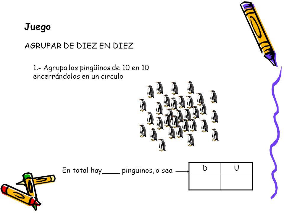 Juego AGRUPAR DE DIEZ EN DIEZ 1.- Agrupa los pingüinos de 10 en 10 encerrándolos en un circulo En total hay____ pingüinos, o sea DU