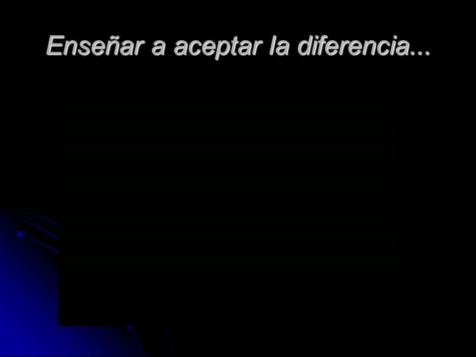 Enseñar a aceptar la diferencia...