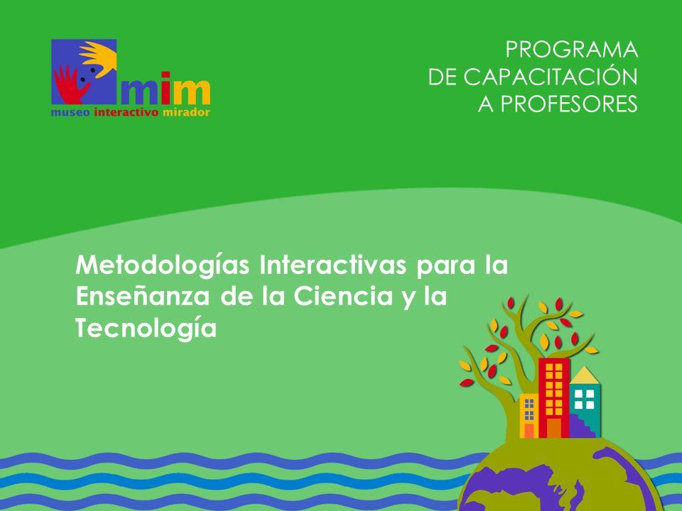 PROGRAMA DE CAPACITACIÓN A PROFESORES Metodologías Interactivas para la Enseñanza de la Ciencia y la Tecnología