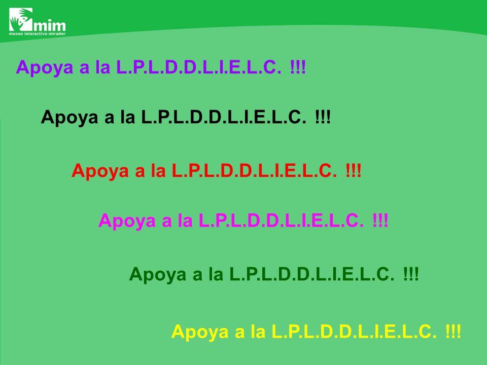 Apoya a la L.P.L.D.D.L.I.E.L.C. !!!
