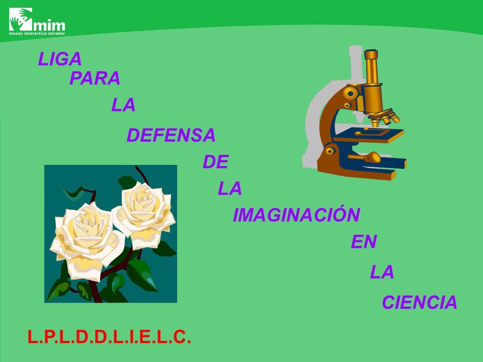 LIGA PARA LA DEFENSA DE LA IMAGINACIÓN EN LA CIENCIA L.P.L.D.D.L.I.E.L.C.