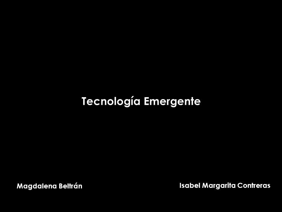 Magdalena Beltrán Isabel Margarita Contreras Tecnología Emergente