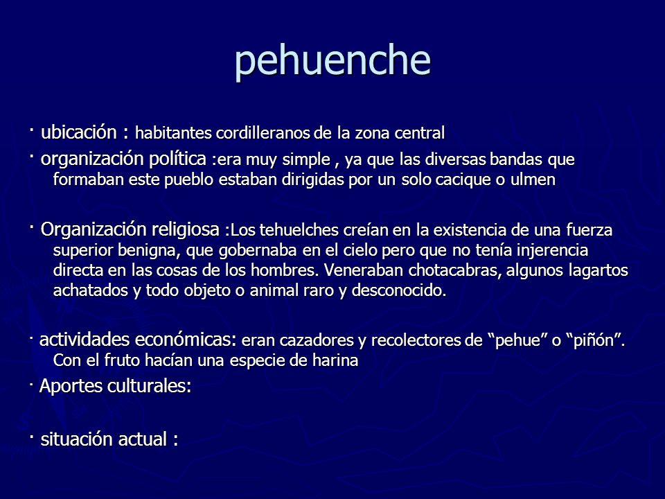 pehuenche · ubicación : habitantes cordilleranos de la zona central · organización política :era muy simple, ya que las diversas bandas que formaban e