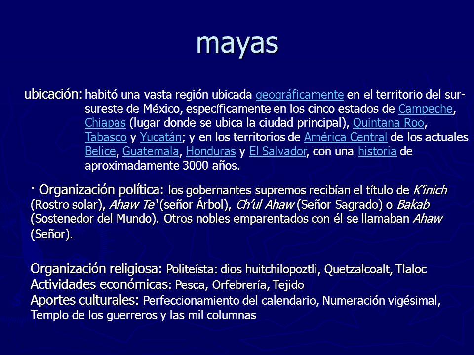 mayas ubicación: ubicación: habitó una vasta región ubicada geográficamente en el territorio del sur- sureste de México, específicamente en los cinco