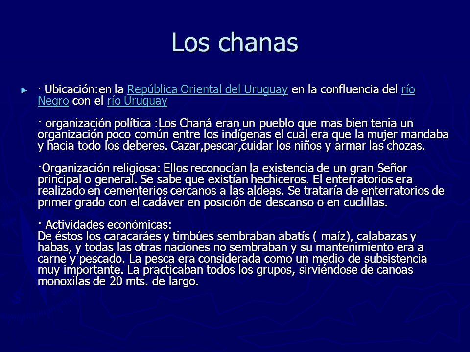 Los chanas · Ubicación:en la República Oriental del Uruguay en la confluencia del río Negro con el río Uruguay · organización política :Los Chaná eran