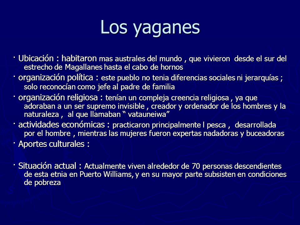 Los yaganes · Ubicación : habitaron mas australes del mundo, que vivieron desde el sur del estrecho de Magallanes hasta el cabo de hornos · organizaci