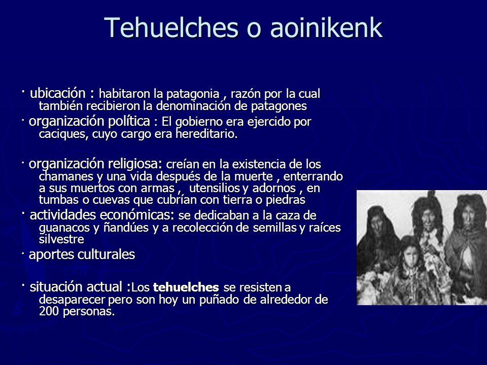 Tehuelches o aoinikenk · ubicación : habitaron la patagonia, razón por la cual también recibieron la denominación de patagones · organización política