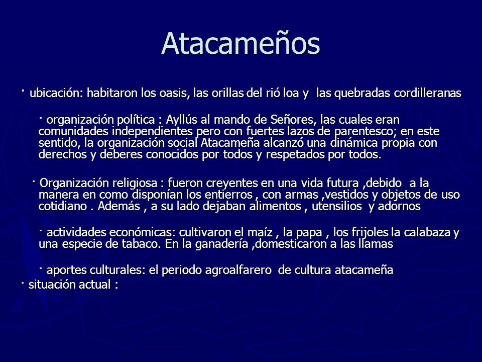 Atacameños · ubicación: habitaron los oasis, las orillas del rió loa y las quebradas cordilleranas · organización política : Ayllús al mando de Señore