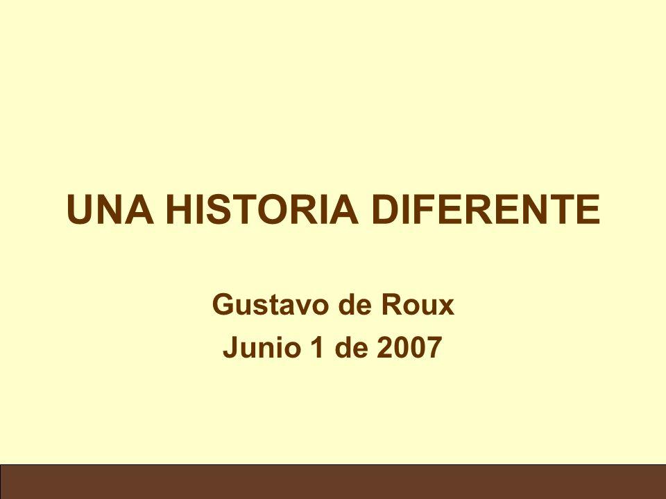 UNA HISTORIA DIFERENTE Gustavo de Roux Junio 1 de 2007