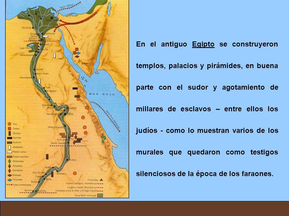 En el antiguo Egipto se construyeron templos, palacios y pirámides, en buena parte con el sudor y agotamiento de millares de esclavos – entre ellos lo