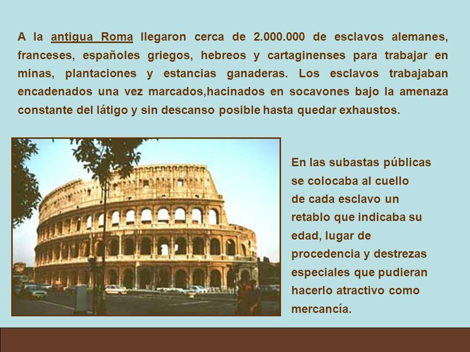 A la antigua Roma llegaron cerca de 2.000.000 de esclavos alemanes, franceses, españoles griegos, hebreos y cartaginenses para trabajar en minas, plan