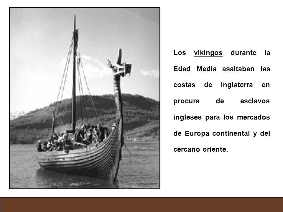 Los vikingos durante la Edad Media asaltaban las costas de Inglaterra en procura de esclavos ingleses para los mercados de Europa continental y del ce