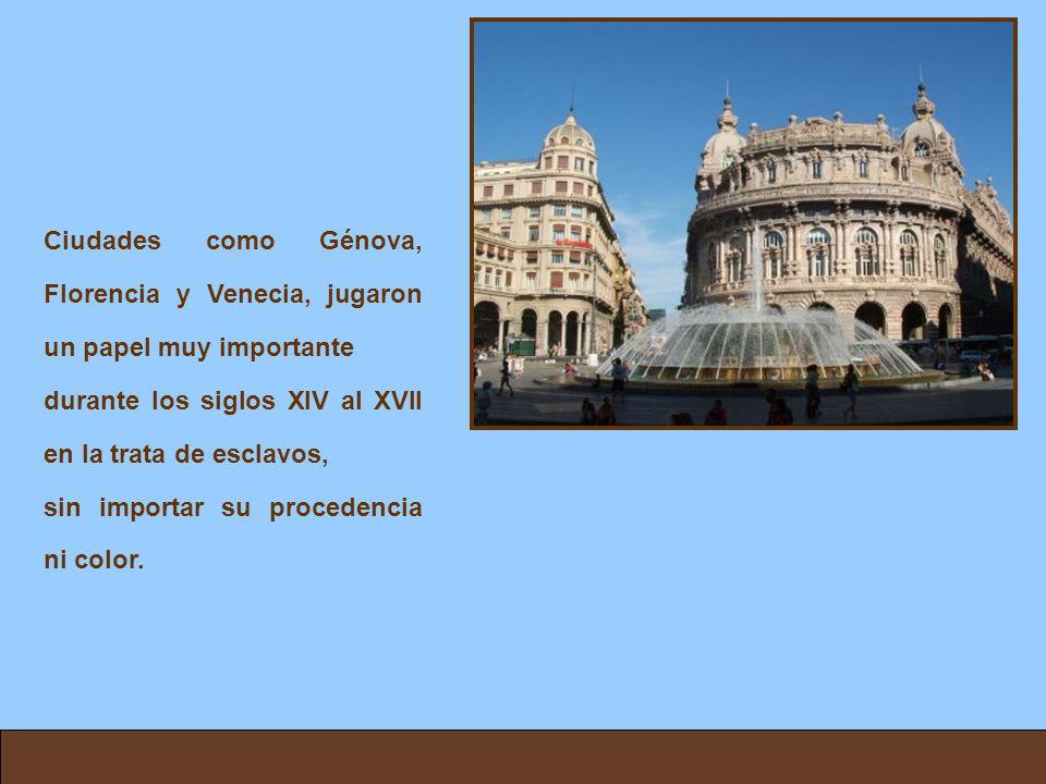 Ciudades como Génova, Florencia y Venecia, jugaron un papel muy importante durante los siglos XIV al XVII en la trata de esclavos, sin importar su pro