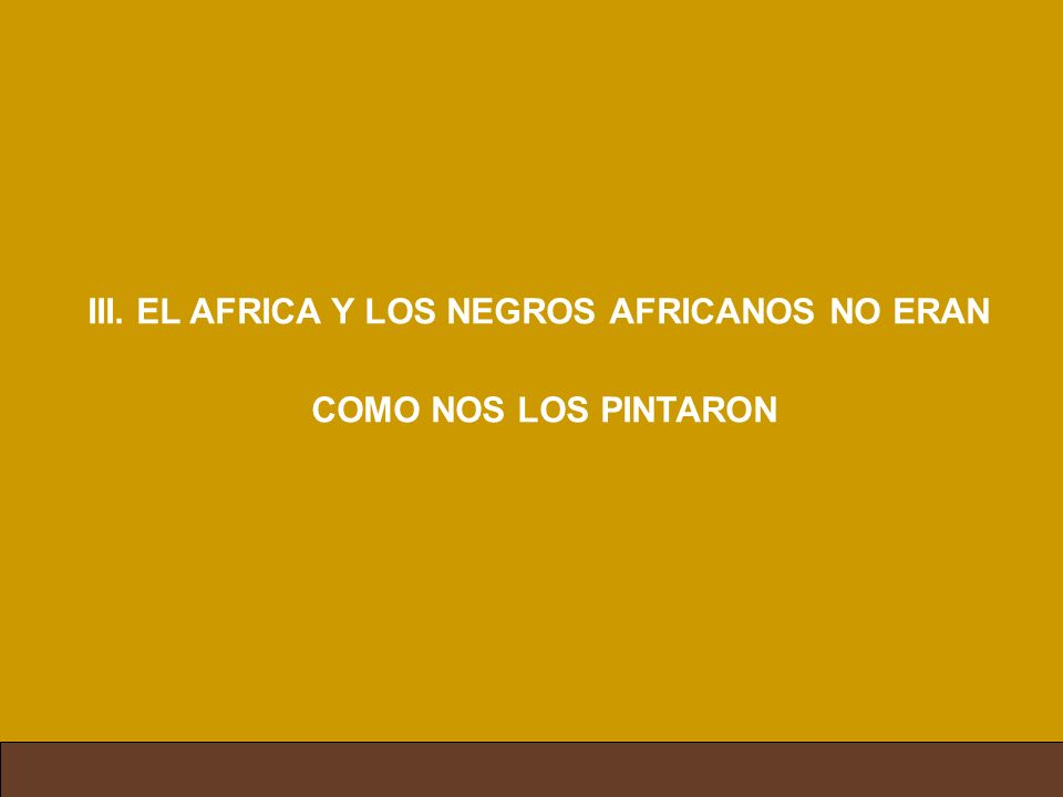 III. EL AFRICA Y LOS NEGROS AFRICANOS NO ERAN COMO NOS LOS PINTARON