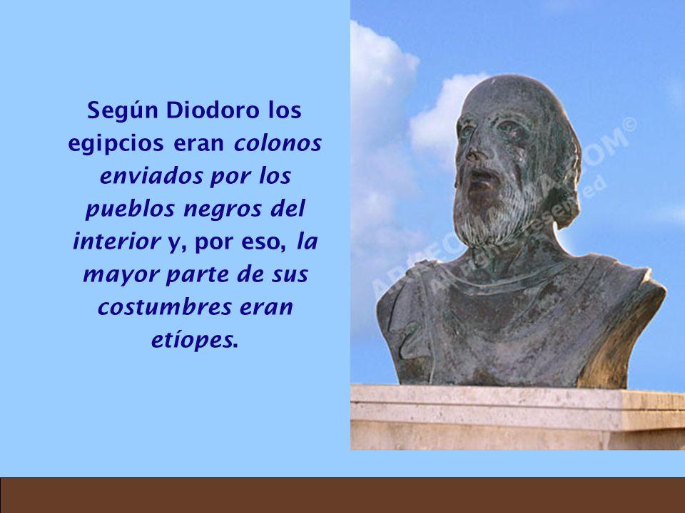 Según Diodoro los egipcios eran colonos enviados por los pueblos negros del interior y, por eso, la mayor parte de sus costumbres eran etíopes.