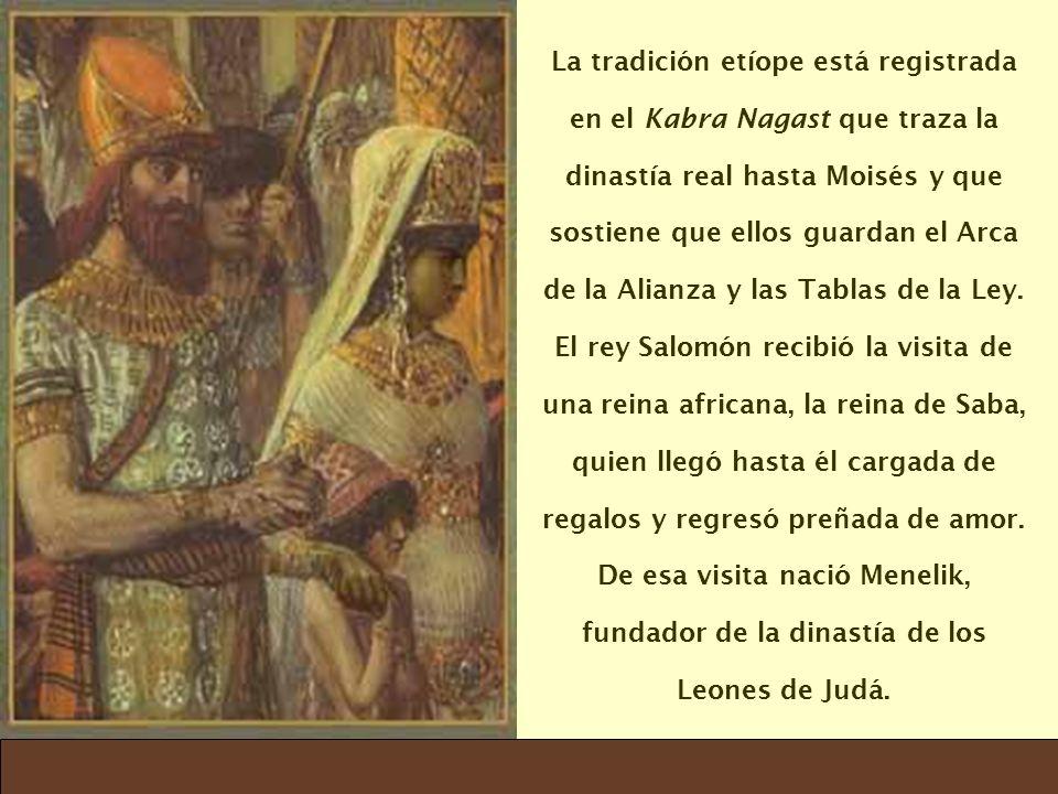 La tradición etíope está registrada en el Kabra Nagast que traza la dinastía real hasta Moisés y que sostiene que ellos guardan el Arca de la Alianza