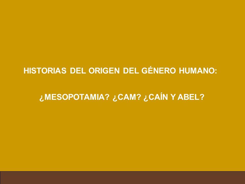 HISTORIAS DEL ORIGEN DEL GÉNERO HUMANO: ¿MESOPOTAMIA? ¿CAM? ¿CAÍN Y ABEL?