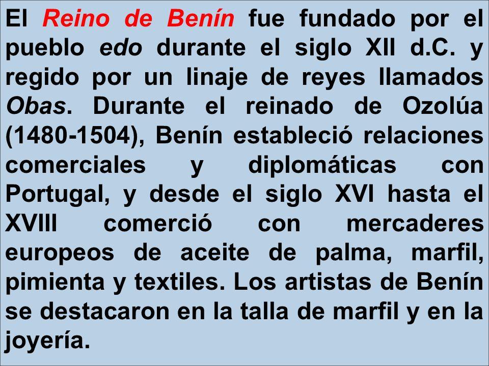El Reino de Benín fue fundado por el pueblo edo durante el siglo XII d.C. y regido por un linaje de reyes llamados Obas. Durante el reinado de Ozolúa